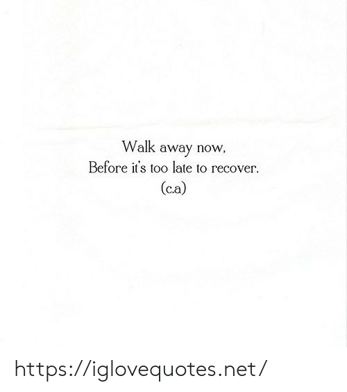 Net, Now, and Href: Walk away now  Before it's too late to recover  (c.a) https://iglovequotes.net/