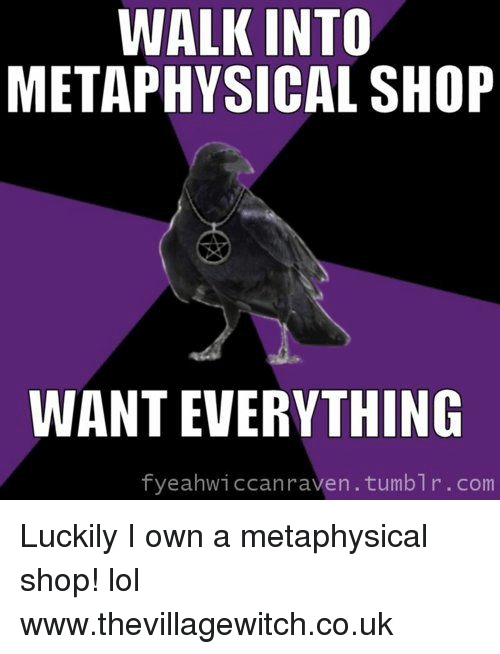 WALK INTO METAPHYSICAL SHOP WANT EVERYTHING
