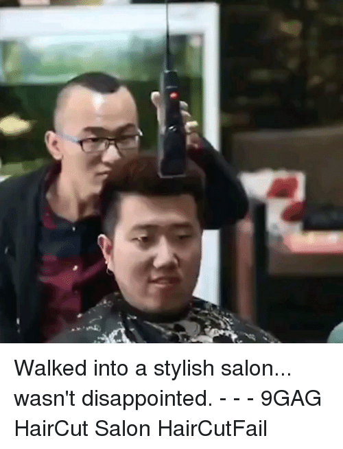 9gag, Disappointed, and Haircut: Walked into a stylish salon... wasn't disappointed. - - - 9GAG HairCut Salon HairCutFail