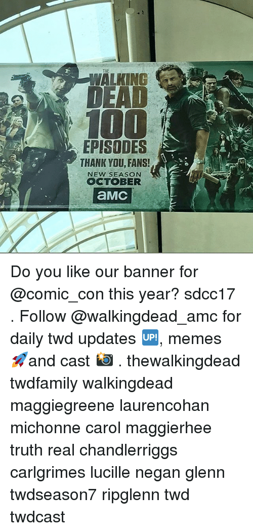 Anaconda, Memes, and Comic Con: WALKING  100  EPISODES  THANK YDU, FANS!  NEW SEASON  OCTOBER Do you like our banner for @comic_con this year? sdcc17 . Follow @walkingdead_amc for daily twd updates 🆙, memes 🚀and cast 📸 . thewalkingdead twdfamily walkingdead maggiegreene laurencohan michonne carol maggierhee truth real chandlerriggs carlgrimes lucille negan glenn twdseason7 ripglenn twd twdcast