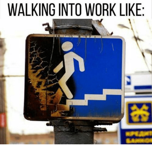 Memes, Work, and 🤖: WALKING INTO WORK LIKE