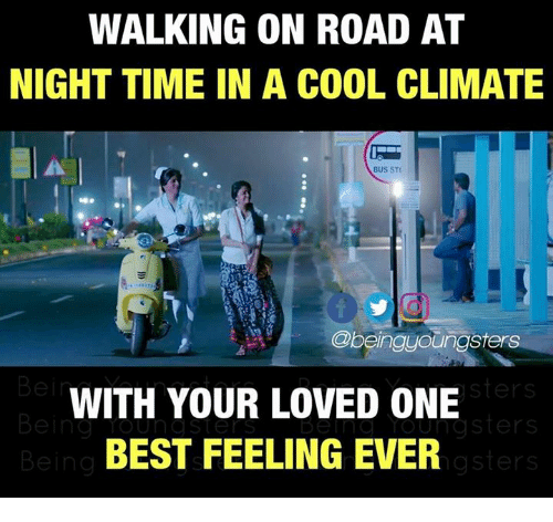 Memes, Best, and Cool: WALKING ON ROAD AT  NIGHT TIME IN A COOL CLIMATE  BUS STE  @beinguoungsters  WITH YOUR LOVED ONE  BEST FEELING EVER