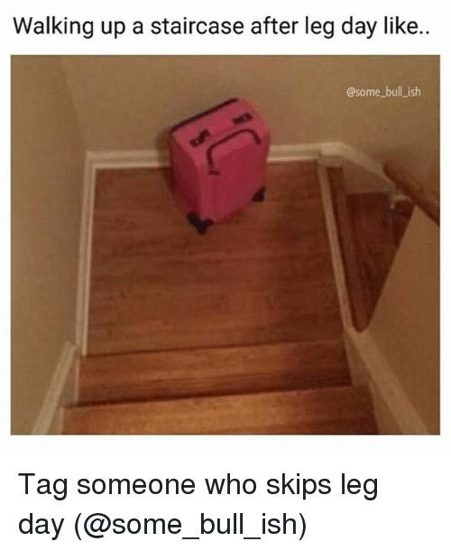 Memes, Tag Someone, and Leg Day: Walking up a staircase after leg day like..  @some bull ish Tag someone who skips leg day (@some_bull_ish)