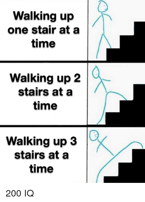 Walking Up One Stair at a Time Walking Up 2 Stairs at a Time 0