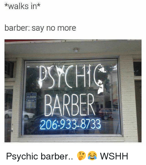 Barber, Memes, and Wshh: *walks in*  barber: say no more  PSTCHIG  BARBER  CLOSED  206-933-8733 Psychic barber.. 🤔😂 WSHH