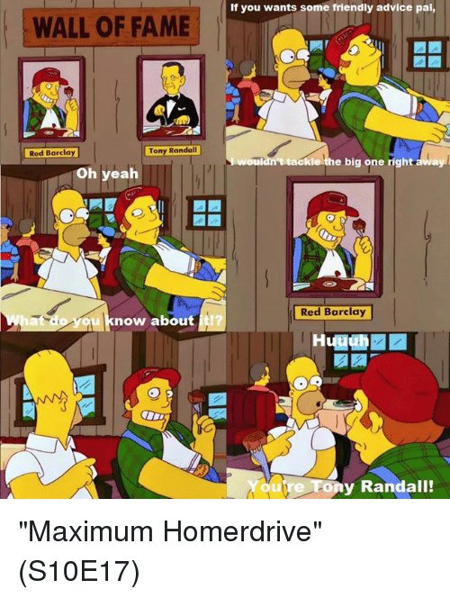 """Memes, 🤖, and Red: WALL OF FAME  Tony Randal  Red Barclay  Oh yeah  now about  If you wants some friendly advice pal,  tackle the big one right away  Red Barclay  lala  ou Tony Randall! """"Maximum Homerdrive""""  (S10E17)"""