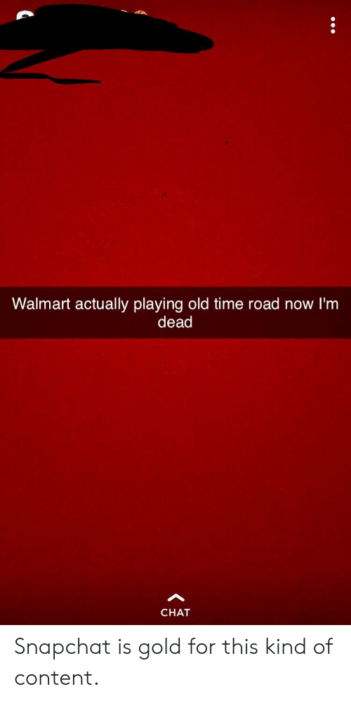 441c5f4d6e1 Snapchat, Walmart, and Chat: Walmart actually playing old time road now I'