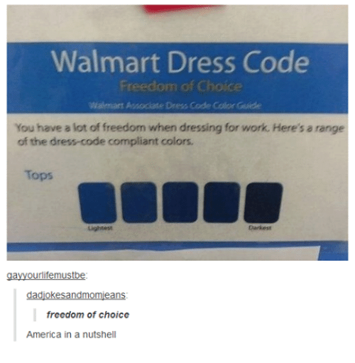 America, The Dress, and Work: Walmart Dress Code  Freedom of Choice  Dress Code Color Guide  You have a lot of freedom when dressing for work. Here's a range  of the dress-code compliant colors.  Tops  ourlifemustbe  dadjokesandmomjeans  freedom of choice  America in a nutshell