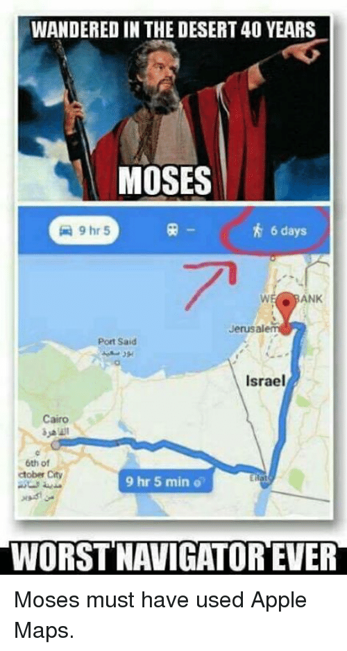 wandered in the desert40 years moses 6 days 9 hr 18964410 ✅ 25 best memes about apple maps sucks apple maps sucks memes