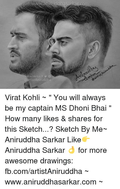 """Memes, 🤖, and Dhoni: waniruddhasarkar.co  Follow My Arts f  v a  @artistAniruddha Virat Kohli ~ """" You will always be my captain MS Dhoni Bhai """" How many likes & shares for this Sketch...? Sketch By Me~ Aniruddha Sarkar Like👉 Aniruddha Sarkar 👌 for more awesome drawings: fb.com/artistAniruddha ~ www.aniruddhasarkar.com ~"""