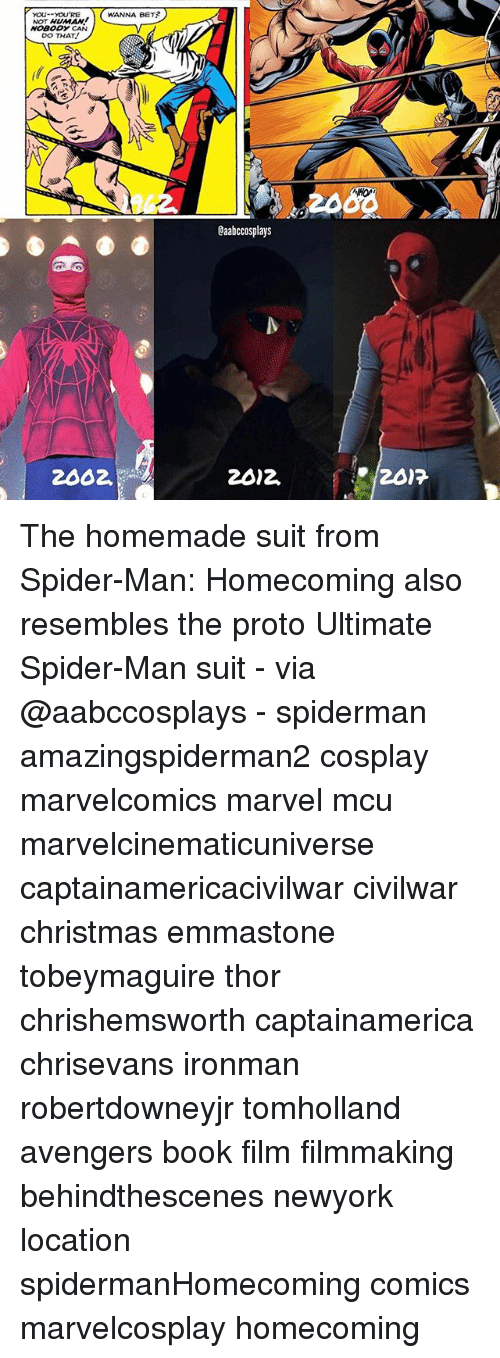 Christmas, Memes, and Spider: WANNA BET?  YOU-- YOU'RE  HUMAAL  NOBODY  DO THAT!  2002.  Caabccosplays  20)2. The homemade suit from Spider-Man: Homecoming also resembles the proto Ultimate Spider-Man suit - via @aabccosplays - spiderman amazingspiderman2 cosplay marvelcomics marvel mcu marvelcinematicuniverse captainamericacivilwar civilwar christmas emmastone tobeymaguire thor chrishemsworth captainamerica chrisevans ironman robertdowneyjr tomholland avengers book film filmmaking behindthescenes newyork location spidermanHomecoming comics marvelcosplay homecoming