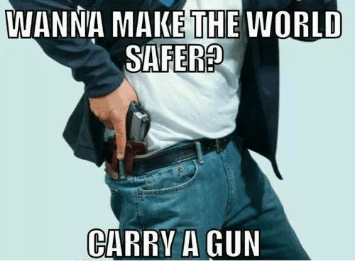 Memes, World, and 🤖: WANNA MAKE THE WORLD  SAFER?  CARRV A GUN