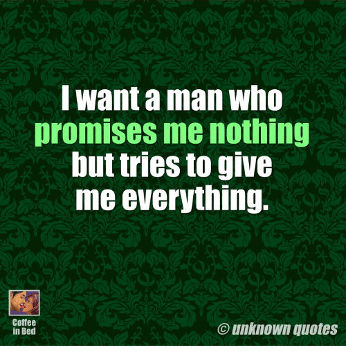Want a Man Who Promises Me Nothing but Tries to Give Me ...