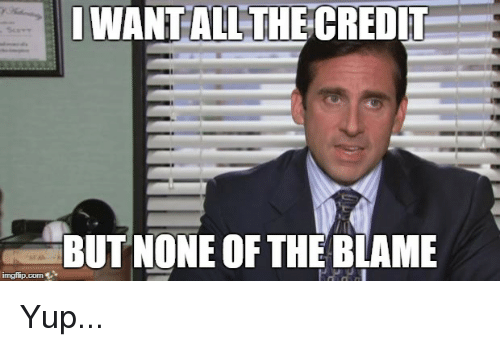 The Office, All The, and Blame: WANT ALL THE CREDIT  BUT NONE OF THE BLAME