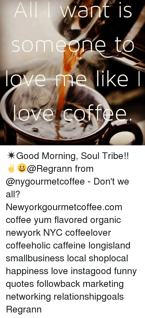 Want Is Me To Good Morning Soul Tribe At Regrann From