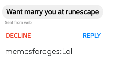 Lol, Target, and Tumblr: Want marry you at runescape  Sent from web  DECLINE  REPLY memesforages:Lol