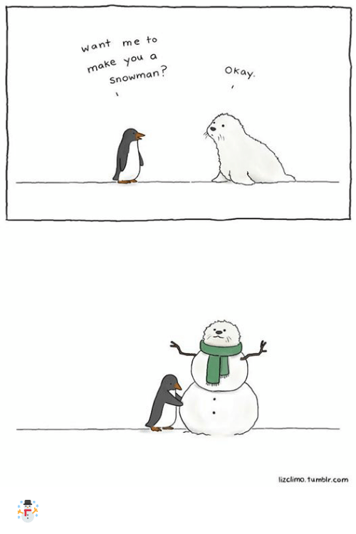 Memes, 🤖, and Snowman: want me to  make you a  Snowman  okay.  lizclimo, tumblr com ☃️