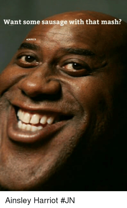 want some sausage with that mash hjnpics ainsley harriot jn 7865756 want some sausage with that mash? hjnpics ainsley harriot jn
