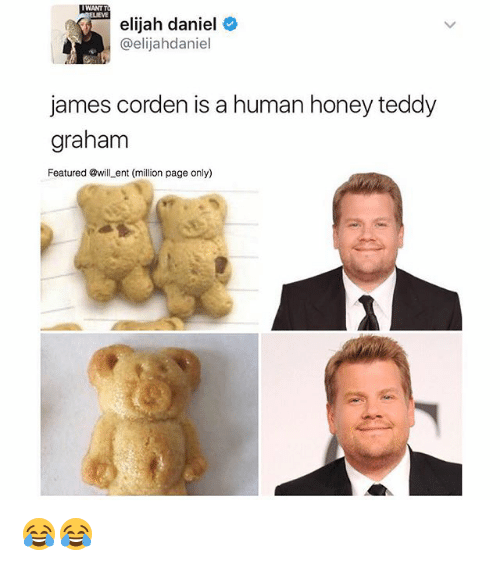 Memes, James Corden, and 🤖: WANT T  elijah daniel  @elijahdaniel  james corden is a human honey teddy  graham  Featured @will ent (million page only) 😂😂