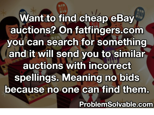 Want To Find Cheap Ebay Auctions On Fatfingerscom You Can Search For Something And It Will Send You To Similar Auctions With Incorrect Spellings Meaning No Bids Because No One Can Find