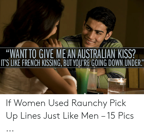 WANT TO GIVE MEAN AUSTRALIAN KISS? IT'S LIKE FRENCH KISSING BUT YOU