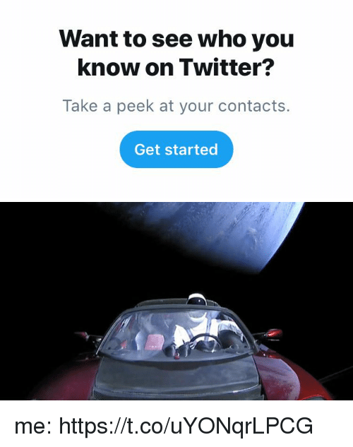 Memes, Twitter, and 🤖: Want to see who you  know on Twitter?  Take a peek at your contacts.  Get started me: https://t.co/uYONqrLPCG