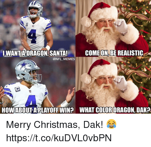 Christmas, Football, and Memes: WANTADRAGON,SANTA! COMEON,BE REALISTIC  @NFL MEMES  HOWiABOUT A PLAYOFF WIN  WHAT COLORDRAGON DAKA Merry Christmas, Dak! 😂 https://t.co/kuDVL0vbPN