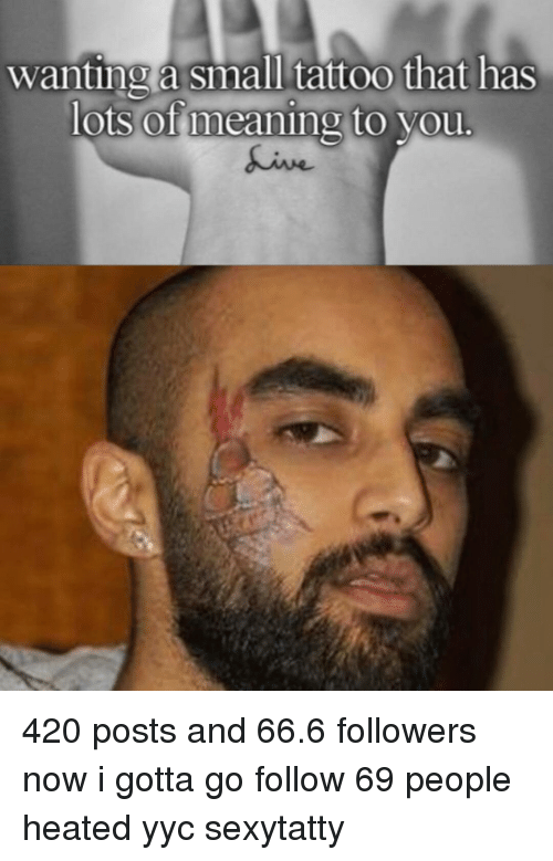 wanting a small tattoo that has lots of meaning to 10063152 search 420 mean memes on sizzle