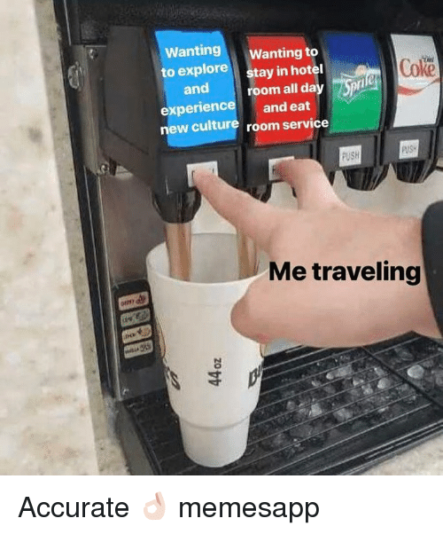 Memes, Hotel, and Experience: Wanting Wanting to  to explore  and  experience  Coke  stay in hotel  room all da  and eat  new culture room service  PUSH  Me traveling Accurate 👌🏻 memesapp