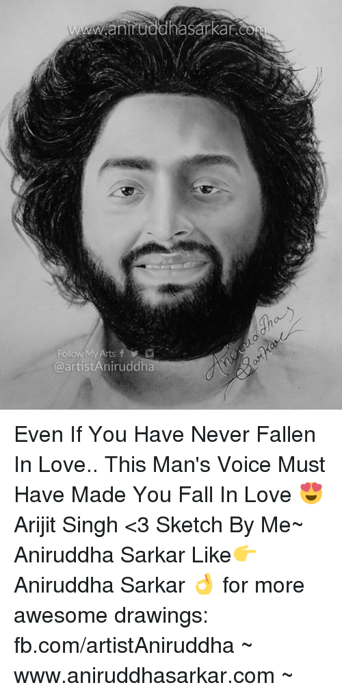 Fall, Love, and Memes: wantuddhasarka  ar.  Follow My Arts f  @artistAniruddha Even If You Have Never Fallen In Love.. This Man's Voice Must Have Made You Fall In Love 😍 Arijit Singh <3 Sketch By Me~ Aniruddha Sarkar Like👉 Aniruddha Sarkar 👌 for more awesome drawings: fb.com/artistAniruddha ~ www.aniruddhasarkar.com ~