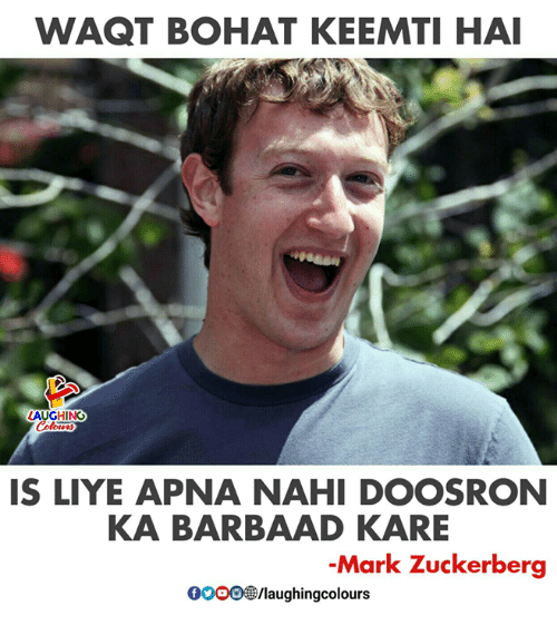 Mark Zuckerberg, Indianpeoplefacebook, and Zuckerberg: WAQT BOHAT KEEMTI HAI  LAUGHING  Colours  IS LIYE APNA NAHI DOOSRON  KA BARBAAD KARE  -Mark Zuckerberg  0OOO/laughingcolours