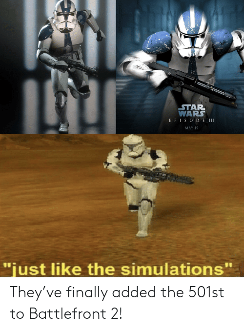 """May 19, Battlefront, and War: WAR  E PIS O D E III  MAY 19  just like the simulations"""" They've finally added the 501st to Battlefront 2!"""