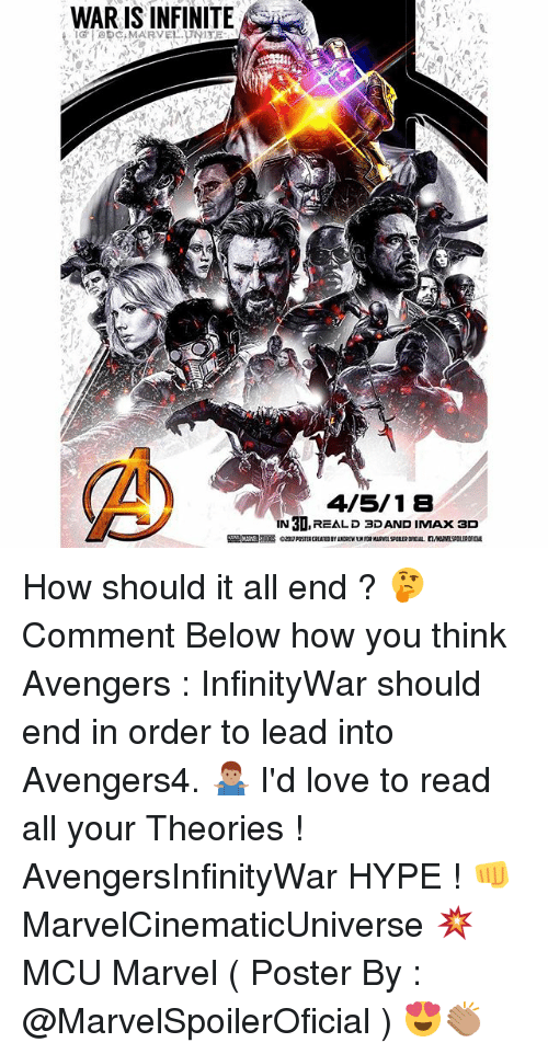 Hype, Imax, and Love: WAR IS INFINITE  4/5/18  IN 3D,REALD 3DAND IMAx ac  IN 3D,REALD 3DAND IMAx 3D How should it all end ? 🤔 Comment Below how you think Avengers : InfinityWar should end in order to lead into Avengers4. 🤷🏽♂️ I'd love to read all your Theories ! AvengersInfinityWar HYPE ! 👊 MarvelCinematicUniverse 💥 MCU Marvel ( Poster By : @MarvelSpoilerOficial ) 😍👏🏽