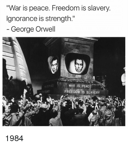 ignorance is strength in george orwells 1984 Russian intelligence head uses george orwell's 1984 to accuse west of hypocrisy by shane croucher on 4/4/18 at 7:46 am  share  ignorance is strength from orwell's 1984.
