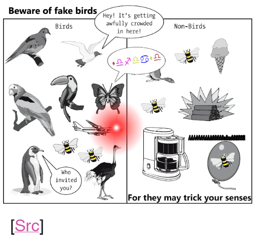 "Fake, Reddit, and Birds: ware of fake birds Hey! It's getting  awfully crowded  in here!  Birds  Non-Birds  Who  invited  you?  For they may trick your senses <p>[<a href=""https://www.reddit.com/r/surrealmemes/comments/7rt4a8/they_will_invade/"">Src</a>]</p>"