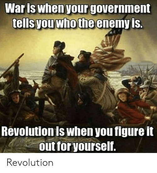 Revolution, Government, and Libertarian: Waris when your government  youwho the enemy is  Revolution is when you figureit  out for yourself. Revolution