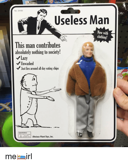 Lazy, Toys, and Word: WARNING:  CHOKING HAZARD m  No. 24183  Useless Man  Now with  clothing!  This man contributes  absolutely nothing to society!  Lazy  Unwashed  Just lies around all day eating chips  WARNING  This man is awful  ateute word 0bvious Plant Toys, Inc. me🛌irl