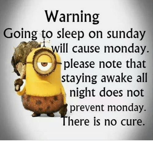 Dank, Doe, And Go To Sleep: Warning Going To Sleep On Sunday Ill Cause  Monday. Please Note That Staying Awake All Night Does Not Prevent Monday.  Here Is No ...  How To Keep Yourself Awake