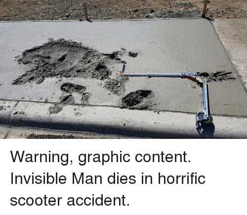 Warning Graphic Content Invisible Man Dies In Horrific Scooter