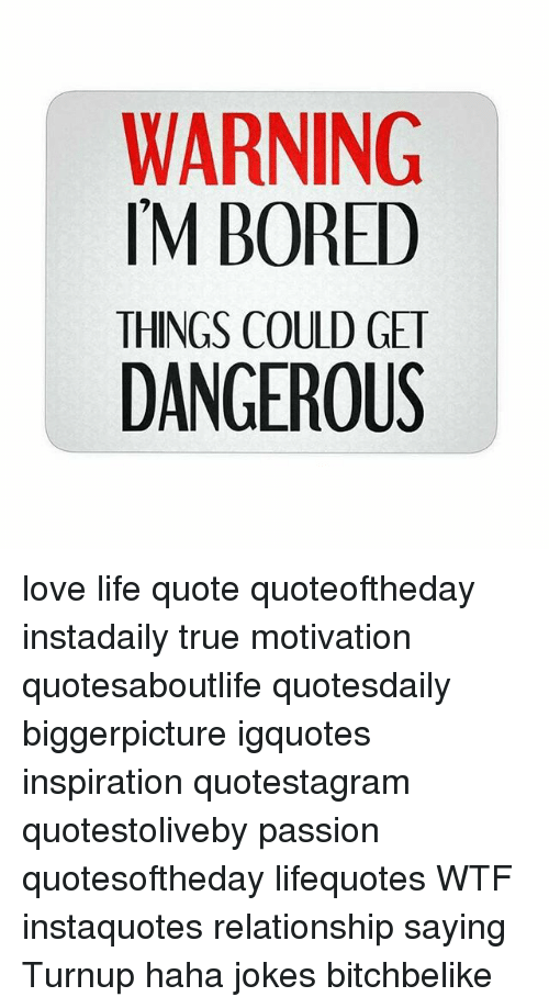 Warning M Bored Things Could Get Dangerous Love Life Quote