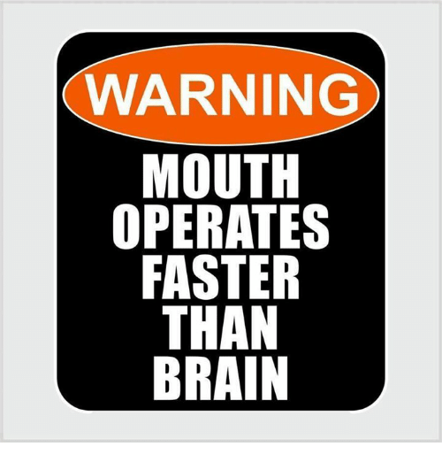 warning mouth operates faster than brain 8527063 warning mouth operates faster than brain brains meme on me me