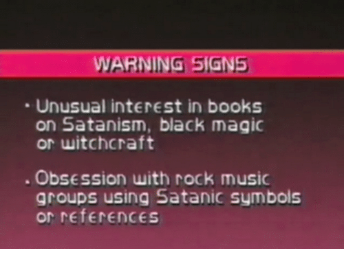 WARNING SIGNS Unusual Interest in Books on Satanism Black Magic or