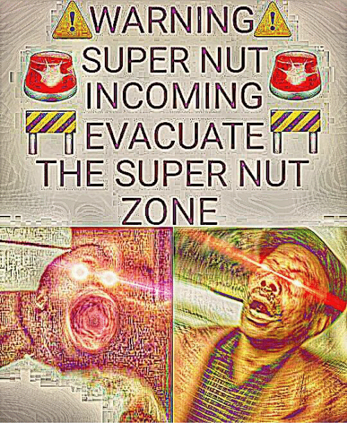 warning super nut incoming the super nut zone meme on me me