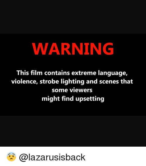 WARNING This Film Contains Extreme Language Violence Strobe Lighting And  Scenes That Some Viewers Might Find Upsetting 😨 | Meme On ME.ME
