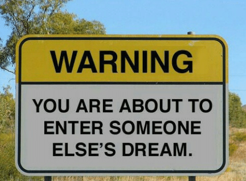 Dream, You, and Enter: WARNING  YOU ARE ABOUT TO  ENTER SOMEONE  ELSE'S DREAM