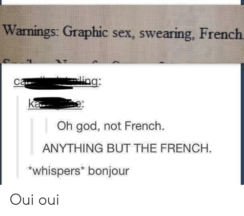 God, Sex, and French: Warnings: Graphic sex, swearing, French  Oh god, not French.  ANYTHING BUT THE FRENCH.  whispers* bonjour Oui oui
