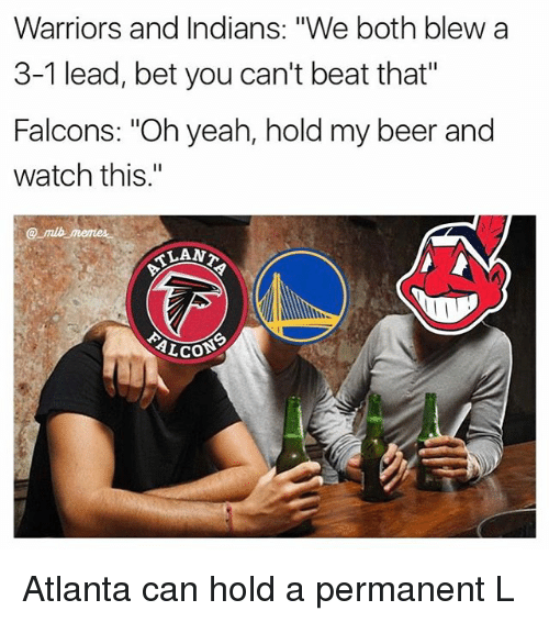 Warriors Blew A 3 1 Lead Gif: Funny Hold My Beer Memes Of 2017 On Me.me
