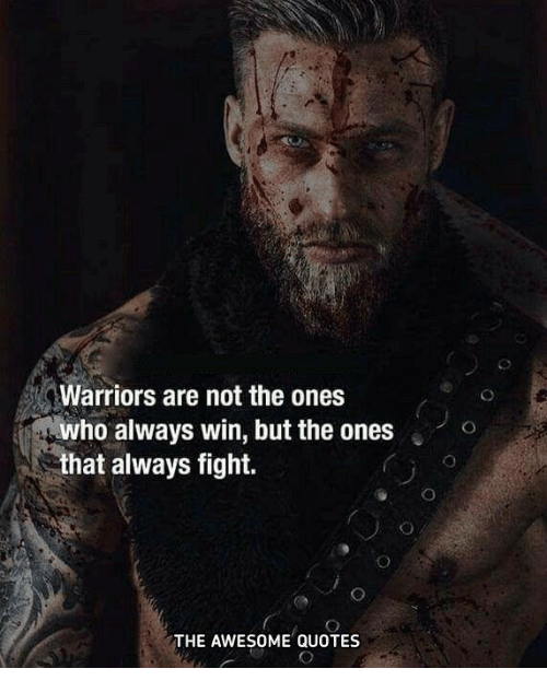 Warriors Are Not The Ones Who Always Win But The Ones That Always