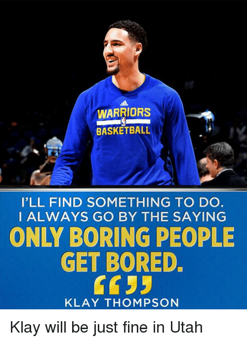 boring people. basketball, bored, and klay thompson: warriors basketball i\u0027ll find something to boring people o