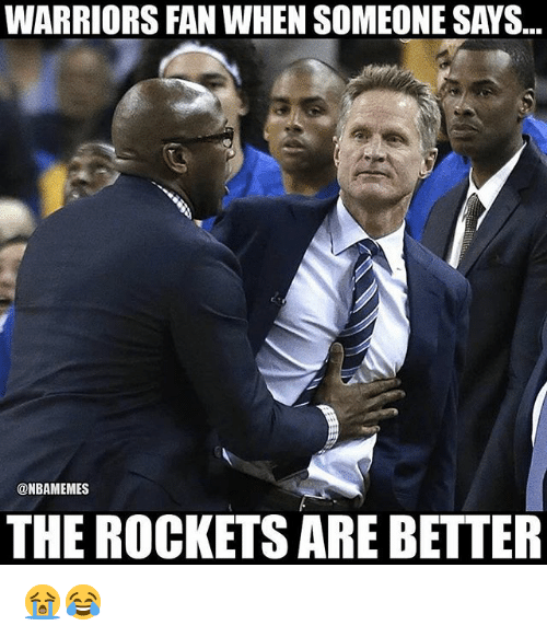 Nba, Warriors, and Rockets: WARRIORS FAN WHEN SOMEONE SAYS.  @NBAMEMES  THE ROCKETS ARE BETTER 😭😂